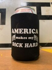 AMERICA Makes My DICK HARD Beer Can Koozie Cozie
