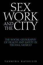 Sex Work and the City: The Social Geography of Health and Safety in Tijuana, Mex