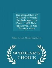 The Despatches William Perwich English Agent in Paris 1669-1 by Perwich M[innie]