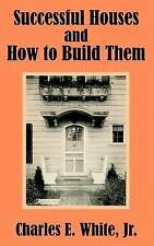 NEW Successful Houses and How to Build Them by Jr. Charles E. White