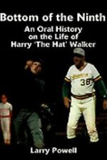"""Bottom of the Ninth : An Oral History on the Life of Harry """"The Hat"""" Walker..."""