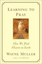Learning to Pray: How We Find Heaven on Earth, Muller, Wayne, Good Book