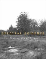 Spectral Evidence : The Photography of Trauma by Ulrich Baer (2002, Hardcover)