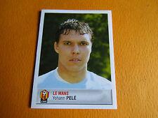 N°79 YOHANN PELE LE MANS MUC  PANINI FOOTBALL FOOT 2007 2006-2007