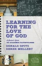Learning for the Love of God: A Student's Guide to Academic Faithfulness by Opi