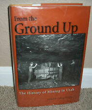 From the Ground Up : A History of Mining in Utah by Colleen Whitley (2006,...