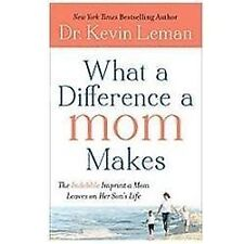What a Difference a Mom Makes: The Indelible Imprint a Mom Leaves on Her Son's