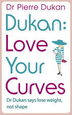Love Your Curves: Dr Dukan Says Lose Weight, Not Shape (Dukan Diet),Pierre Dukan