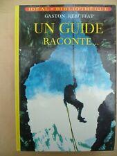 Idéal-Bibliothèque - Gaston Rebuffat - Un guide raconte... - Hachette 1981