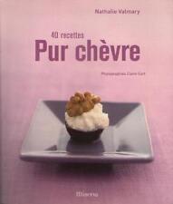 Livre: 40 Recettes Pur Chèvre - Nathalie Valmary Claire Curt Anne Sophie Lhomme