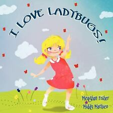 I Love Ladybugs! by Meaghan Fisher (2012, Paperback)