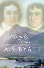 Unruly Times: Wordsworth and Coleridge in Their Time, Byatt, A S, Very Good Book