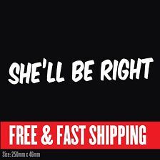 She'll be Right Vinyl Decal Sticker JDM Ute Car 4x4 Australia Day Funny Mud YTB