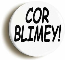 COR BLIMEY FUNNY COCKNEY LONDON BADGE BUTTON PIN (Size is 1inch/25mm diameter)