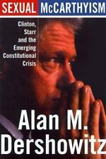 Sexual McCarthyism : Clinton, Starr, and the Emerging Constitutional Crisis...