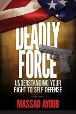 Deadly Force - Understanding Your Right to Self Defense by Massad Ayoob...