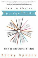 How to Choose Just Right Books : Helping Kids Grow As Readers by Becky Spence...