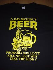 A DAY WITHOUT BEER T-SHIRT - FUNNY ALL SIZES AVAILABLE BRAND NEW gift for him