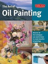The Art of Oil Painting: Discover all the techniques you need to know to create