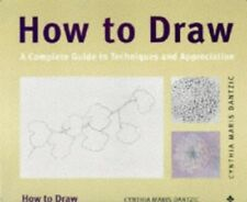 How to Draw: A Complete Guide to Techniques. by Dantzic, Cynthia Mar Paperback