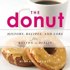 The Donut: History, Recipes, and Lore from Boston to Berlin, Krondl, Michael, Go