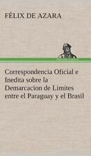 Correspondencia Oficial e Inedita Sobre la Demarcacion de Limites Entre el...