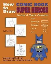 How to Draw Comic Book Superheroes Using 5 Easy Shapes by Hilker, Steve