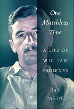 ONE MATCHLESS TIME: A LIFE OF WILLIAM FAULKNER — Brand New