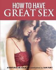 How to Have Great Sex: By Viaje, Aventuras Fury, Sam Mallick, Shumona