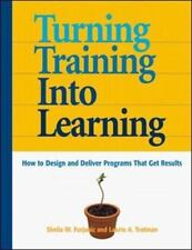 Turning Training into Learning: How to Design and Deliver Programs that Get