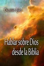Hablar Sobre Dios Desde la Biblia by Dionisio Byler (2014, Paperback)
