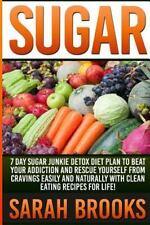 Sugar - Sarah Brooks : 7 Day Sugar Junkie Detox Diet Plan to Beat Your...