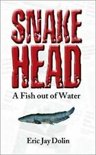 Snakehead: A Fish out of Water by Eric Jay Dolin