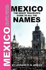 Mexico : The smart traveler's guide to all the Names by Leonard R. N. Ashley...