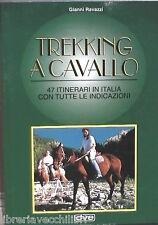 TREKKING A CAVALLO 47 itinerari in Italia Gianni Ravazzi De Vecchi. 1992 Manuale