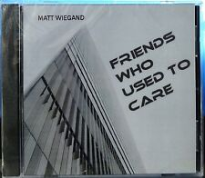 Matt Wiegand - Friends Who Used To Care (CD, 2008, Artist's Label, US INDIE) NEW