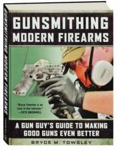 Gunsmithing Modern Firearms A Gun Guy's Guide to Making Good Guns Even Better