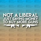 "Not Liberal Just Saving Money to Buy More Guns Smart Prius 7"" Custom Vinyl Decal"