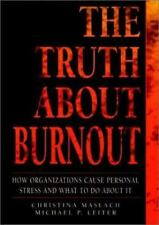 The Truth About Burnout: How Organizations Cause Personal Stress and What to Do