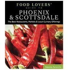 Food Lovers' Guide to Phoenix & Scottsdale: The Best Restaurants, Markets & Loca