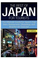 The Best Of Japan For Tourists: The Ultimate Guide For Japan's Top Sites, R...
