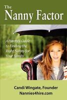The Nanny Factor, a Parent's Guide to Finding the Right Nanny for Your Family...