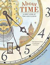 About Time A First Look at Time and Clocks by Bruce Koscielniak (2013,Paperback)