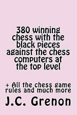 380 Winning Chess Against the Chess Computers at the Top Level : In Playing...