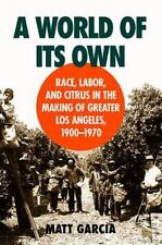 A World of Its Own: Race, Labor, and Citrus in the Making of Greater Los Angeles
