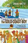 A Sea of Plight and Pure Joy of The GOLD COAST BOY: A journey from home to the t