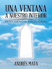 Una Ventana a Nuestro Interior : Inteligencia Emocional by Andrés Mata (2015,...