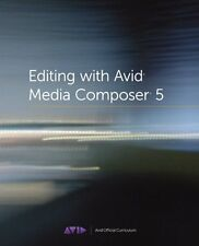 Editing with Avid Media Composer 5: Avid Official Curriculum by Avid Technology