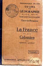COURS DE GEOGRAPHIE 1e LA FRANCE ET SES COLONIES, par Gustave LAURENT, Lib COLIN