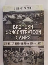 British Concentration Camps - A Brief History from 1900 - 1975 by Simon Webb